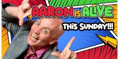 AARON IS ALIVE this Sunday !!!