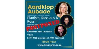 AARDKLOP AUBADE: PIANISTS, RUSSIANS & ROSSINI IS POSTPONED